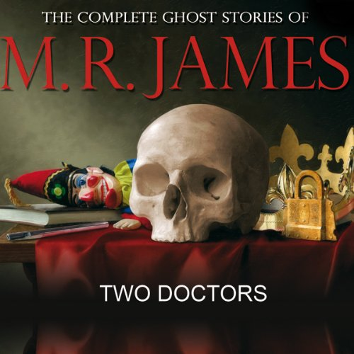 Two Doctors     The Complete Ghost Stories of M R James              By:                                                                                                                                 Montague Rhodes James                               Narrated by:                                                                                                                                 David Collings                      Length: 18 mins     15 ratings     Overall 4.3