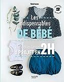 Les indispensables de bébé: 10 modèles faciles - 1 projet en 2H