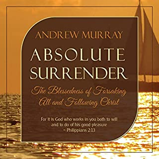 Absolute Surrender     The Blessedness of Forsaking All and Following Christ              By:                                                                                                                                 Andrew Murray                               Narrated by:                                                                                                                                 Saethon Williams                      Length: 5 hrs and 21 mins     1 rating     Overall 5.0