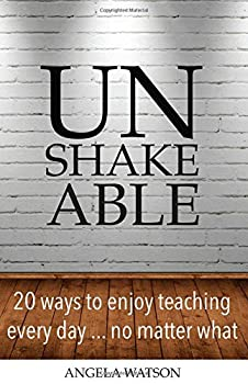 Paperback Unshakeable: 20 Ways to Enjoy Teaching Every Day...No Matter What Book