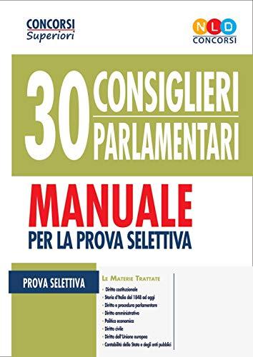 30 consiglieri parlamentari. Manuale per la prova selettiva