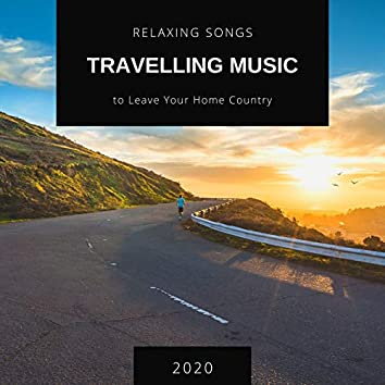 Travelling Music 2020: Relaxing Songs to Leave Your Home Country