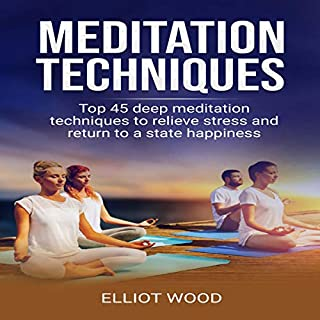 Meditation Techniques     Top 45 Deep Meditation Techniques to Relieve Stress, Anxiety, and Depression and Return to a State Happiness              By:                                                                                                                                 Elliot Wood                               Narrated by:                                                                                                                                 Bill Franchuk                      Length: 1 hr and 40 mins     40 ratings     Overall 5.0
