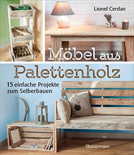 Möbel aus Palettenholz: 15 einfache Projekte zum Selberbauen (German Edition)