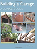 Building a Garage: A Complete Guide by Laurie Williamson(2011-01-01)