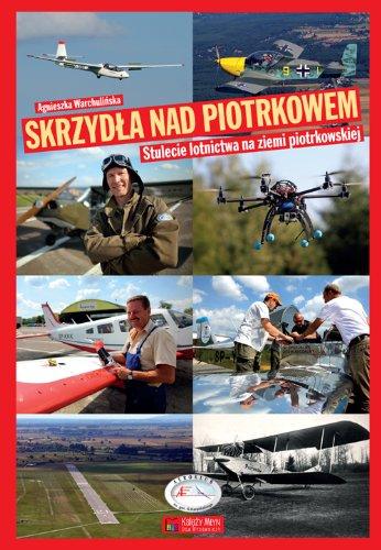 Skrzydla nad Piotrkowem: 100-lecie lotnictwa na ziemi piotrkowskiej