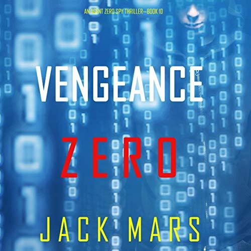 Vengeance Zero: An Agent Zero Spy Thriller, Book 10