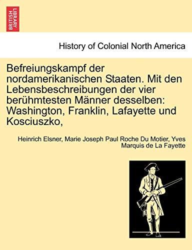 Elsner, H: Befreiungskampf der nordamerikanischen Staaten. M: Washington, Franklin, Lafayette Und Kosciuszko,