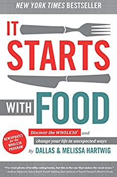 It Starts With Food: Discover the Whole30 and Change Your Life in Unexpected Ways by [Melissa Hartwig, Dallas Hartwig]