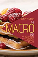 The Macro Diet: How to Lose Weight and Get Leaner without Suffering Hunger and Overthinking About the Meal Plan