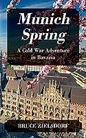 Munich Spring: A Cold War Adventure in Bavaria