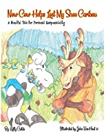 Now Cow Helps Lost My Shoe Caribou: A Mindful Tale for Personal Responsibility: A Mindful Tale