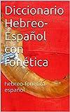 Diccionario Hebreo-Español con fonética: hebreo-fonetica-español