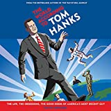The World According to Tom Hanks: The Life, the Obsessions, the Good Deeds of America s Most Decent Guy