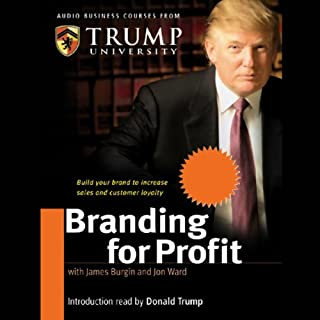 Branding for Profit     Build Your Brand to Increase Sales and Customer Loyalty              By:                                                                                                                                 James Burgin,                                                                                        Jon Ward,                                                                                        Trump University                               Narrated by:                                                                                                                                 James Burgin,                                                                                        Jon Ward                      Length: 2 hrs and 33 mins     17 ratings     Overall 4.1