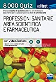 8000 quiz professioni sanitarie area scientifica e farmaceutica per la preparazione ai test di accesso. Con aggiornamento online. Con software di simulazione