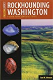 Rockhounding Washington: A Guide to the State s Best Sites (Rockhounding Series)