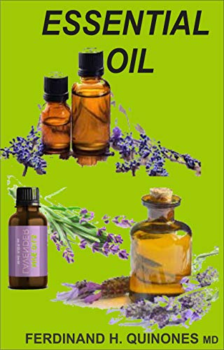 ESSENTIAL OIL:  The Ultimate Guide of Essential Oils (Ancient Medicine for a Modern World) for Beginners, Aromatherapy and Essential Oil Recipes