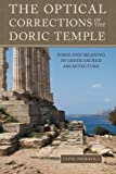 The Optical Corrections of the Doric Temple: Form and Meaning in Greek Sacred Architecture
