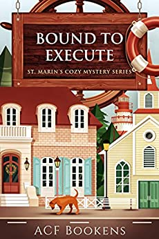 Bound To Execute (St. Marin's Cozy Mystery Series Book 3) by [ACF Bookens]
