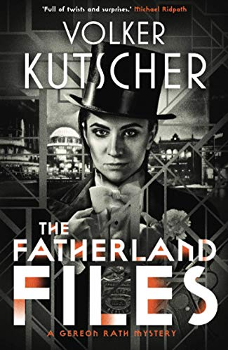 The Fatherland Files (Gereon Rath Mysteries, Band 4)