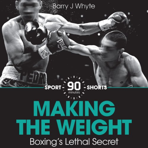 Making the Weight: Boxing's Lethal Secret  cover art
