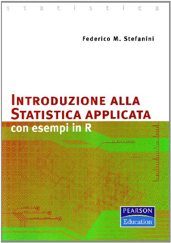 Introduzione alla statistica applicata. Con esempi in R