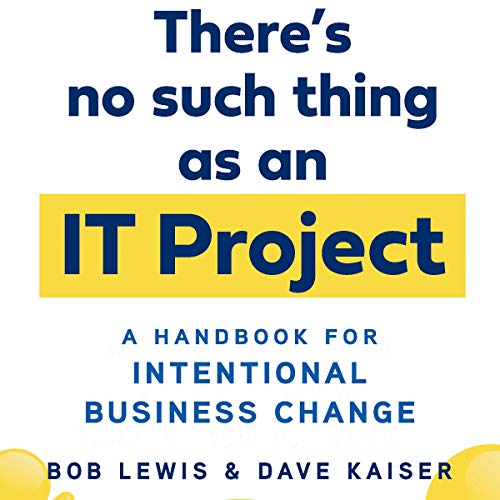 There's No Such Thing as an IT Project Audiobook By Bob Lewis, Dave Kaiser cover art