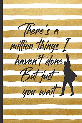 Hamilton Journal - And There's A Million Things I Haven't Done But Just You Wait: Blank Lined Journal Notebook, Hamilton Notes,Hamilton Journal, Hamilton Musical, Gift For Hamilton lovers
