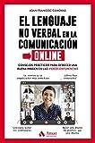 El lenguaje no verbal en la comunicación online: Consejos prácticos para ofrecer una buena imagen en las videoconferencias