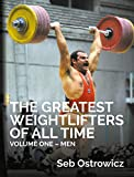 The Greatest Weightlifters of All Time Volume One – Men