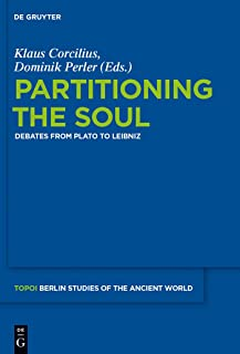 Partitioning the Soul: Debates from Plato to Leibniz (Topoi – Berlin Studies of the Ancient World/Topoi – Berliner Studien der Alten Welt Book 22)