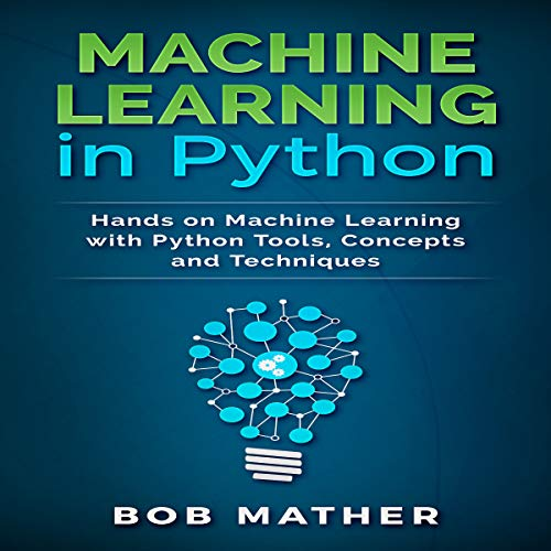 Machine Learning in Python: Hands on Machine Learning with Python Tools, Concepts and Techniques audiobook cover art