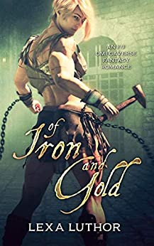 Of Iron and Gold: An F/F Omegaverse Fantasy Romance by [Lexa Luthor]