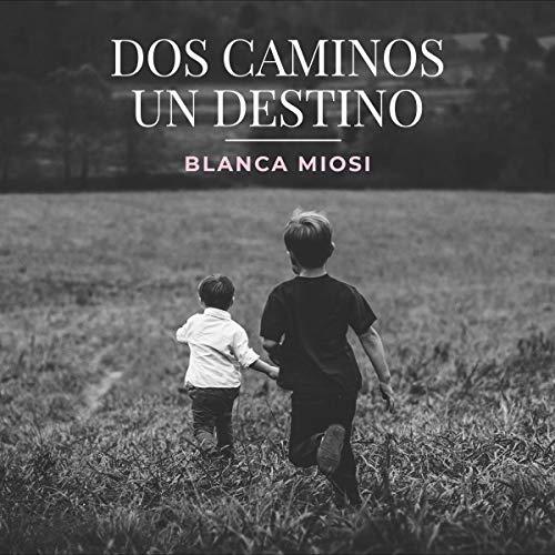 Dos Caminos, Un Destino [Two Roads, One Destination] Audiobook By Blanca Miosi cover art