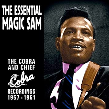 The Essential Magic Sam: The Cobra and Chief Recordings 1957-1961