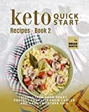 Keto Quick Start Recipes - Book 2: Strengthen Your Heart, Protect Yourself from Cancer and Have Smoother Skin (The Complete Collection of Ketogenic Recipes)
