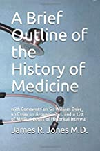 A Brief Outline of the History of Medicine: with Comments on Sir William Osler, an Essay on Aequanimitas, and a List of Medical Books of Historical Interest