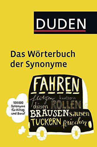 Duden – Das Wörterbuch der Synonyme: 100.000 Synonyme für Alltag und Beruf
