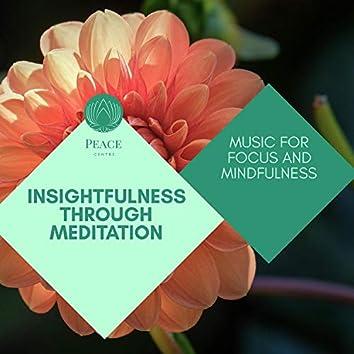 Insightfulness Through Meditation - Music For Focus And Mindfulness