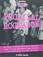 The Prodigal Rogerson: The Tragic, Hilarious, and Possibly Apocryphal Story of Circle Jerks Bassist Roger Rogerson in the Golden Age of LA Punk, 1979-1996 (Scene History)