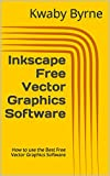 Inkscape Free Vector Graphics Software: How to use the Best Free Vector Graphics Software