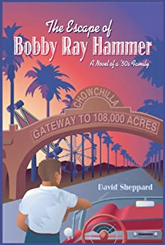 The Escape of Bobby Ray Hammer, A Novel of a '50s Family by [David Sheppard]