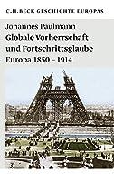 Globale Vorherrschaft und Fortschrittsglaube: Europa 1850 - 1914