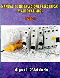 Manual de instalaciones eléctricas y Automatismos: Tomo I: Volume 1 (Electricidad industrial)
