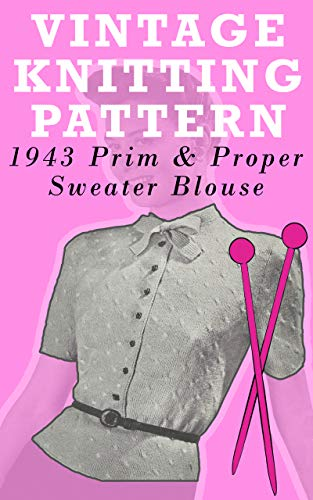 1943 Prim & Proper Sweater Blouse Vintage Knitting Pattern : The Perfectly Tailored Sweater for Sexy Librarians and Sassy Secretaries (English Edition)