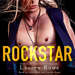 Rockstar                   Written by:                                                                                                                                 Lauren Rowe                               Narrated by:                                                                                                                                 Lauren Rowe,                                                                                        John Lane                      Length: 10 hrs and 3 mins     1 rating     Overall 5.0
