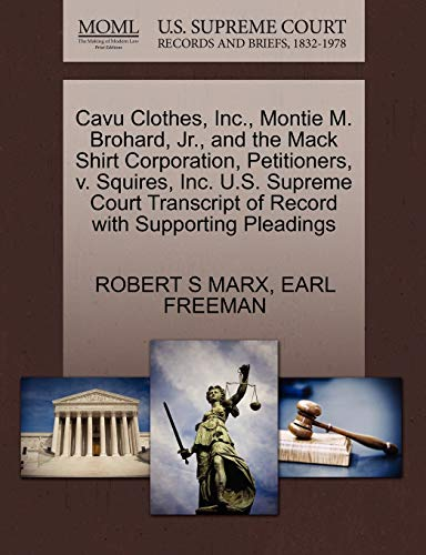 Preisvergleich Produktbild Cavu Clothes,  Inc.,  Montie M. Brohard,  Jr.,  and the Mack Shirt Corporation,  Petitioners,  V. Squires,  Inc. U.S. Supreme Court Transcript of Record with Supporting Pleadings