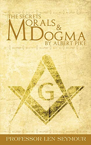 The Secrets of Morals and Dogma by Albert Pike