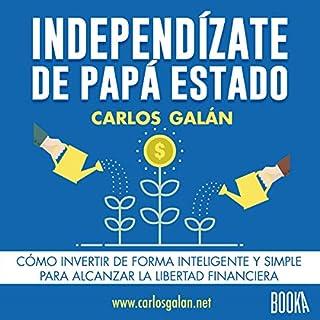 Independízate de Papá Estado [Be Independent of the Daddy State]                   De :                                                                                                                                 Carlos Galán Rubio                               Lu par :                                                                                                                                 Eduardo Díez                      Durée : 3 h et 8 min     Pas de notations     Global 0,0
